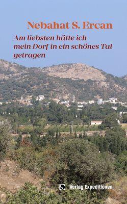 Am liebsten hätte ich mein Dorf in ein schönes Tal getragen von Ercan,  Nebahat S.