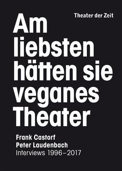 Am liebsten hätten sie veganes Theater von Castorf,  Frank, Laudenbach,  Peter