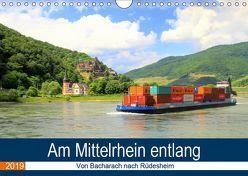 Am Mittelrhein entlang – Von Bacharach nach Rüdesheim (Wandkalender 2019 DIN A4 quer) von Klatt,  Arno