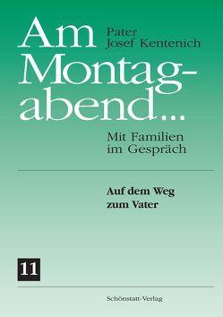 Am Montagabend… Mit Familien im Gespräch / Am Montagabend… 11 von Kentenich,  Josef