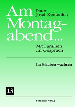 Am Montagabend… Mit Familien im Gespräch / Am Montagabend… 13 von Kentenich,  Josef