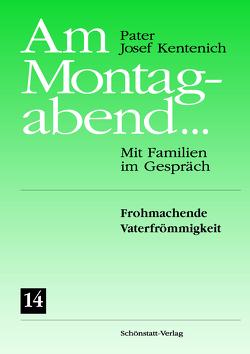 Am Montagabend… Mit Familien im Gespräch / Am Montagabend… 14 von Kentenich,  Josef