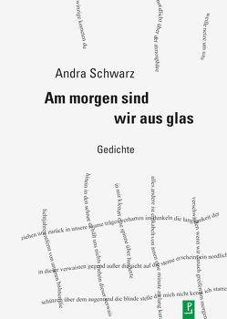 Am morgen sind wir aus glas von Heidtmann,  Andreas, Igel,  Jayne-Ann, Kuhlbrodt,  Jan, Lindner,  Ralph, Schwarz,  Andra