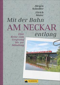 Mit der Bahn am Neckar entlang von Maier,  Ulrich, Schedler,  Jürgen