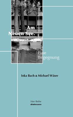 Am Neuen See von Bach,  Inka, Wäser,  Michael