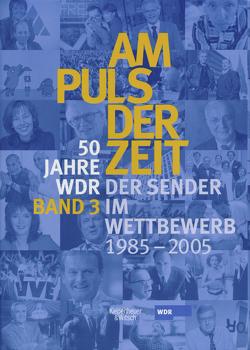 Am Puls der Zeit / 50 Jahre WDR von Katz,  Klaus, Leder,  Dietrich, Paetzold,  Ulrich, Ries-Augustin,  Ulrike, Schulz,  Günther, Witting-Nöthen,  Petra
