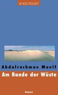 Am Rande der Wüste von Becker,  Petra, Munif,  Abdalrachman