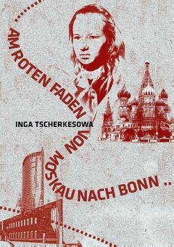 Am Roten Faden von Moskau nach Bonn von Tscherkesowa,  Inga