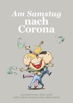 Am Samstag nach Corona von Kendzia,  Fabian, Ritter,  Lorenz, Saupe,  Jörg