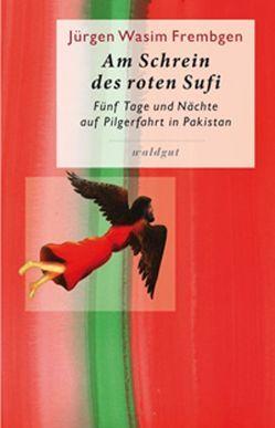 Am Schrein des roten Sufi von Frembgen,  Jürgen W