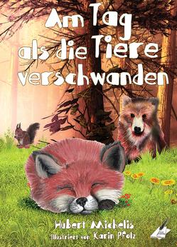 Am Tag, als die Tiere verschwanden von Michelis,  Hubert, Pfolz,  Karin