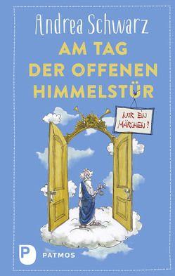 Am Tag der offenen Himmelstür: Nur ein Märchen? von Plaßmann,  Thomas, Schwarz,  Andrea