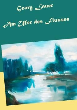 Am Ufer des Flusses von Lauer,  Georg, Oberndorfner,  Michael