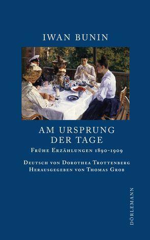 Am Ursprung der Tage von Bunin,  Iwan, Grob,  Thomas, Trottenberg,  Dorothea