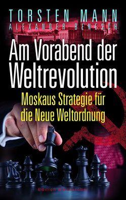 Am Vorabend der Weltrevolution von Benesch,  Alexander, Mann,  Torsten
