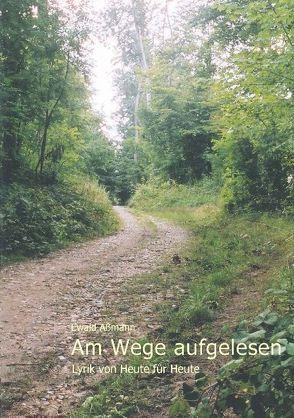 Am Wege aufgelesen von Aßmann,  Ewald
