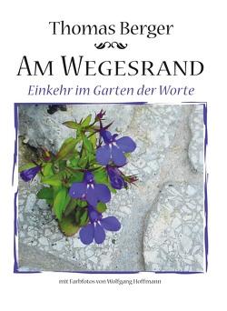 Am Wegesrand. von Berger,  Thomas, Hoffmann,  Wolfgang, Schmidt-Hoffmann,  Hannelore