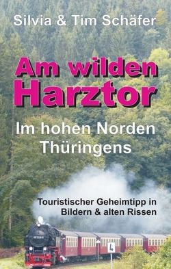 Am wilden Harztor: Im hohen Norden Thüringens von Schäfer,  Silvia & Tim