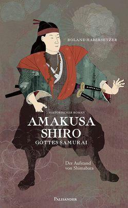 Amakusa Shiro-Gottes Samurai von Elstner,  Frank, Habersetzer,  Roland, Lieb,  Claudia