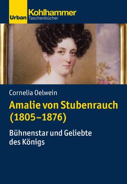Amalie von Stubenrauch (1805-1876) von Brodersen,  Kai, Kintzinger,  Martin, Kroll,  Thomas, Kunze,  Rolf-Ulrich, Oelwein,  Cornelia