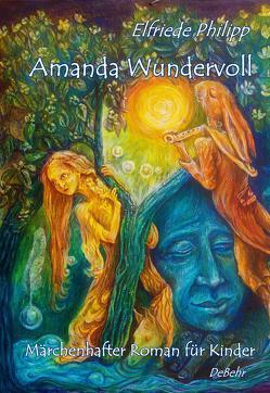 Amanda Wundervoll – Märchenhafter Roman für Kinder von DeBehr,  Verlag, Philipp,  Elfriede