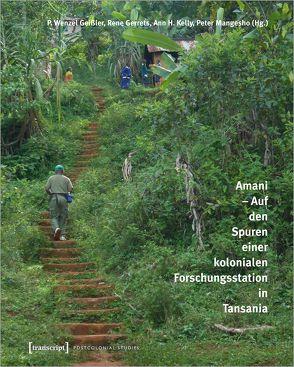 Amani – Auf den Spuren einer kolonialen Forschungsstation in Tansania von Geißler,  P. Wenzel, Gerrets,  Rene, Kelly,  Ann H., Mangesho,  Peter, Plankensteiner,  Barbara