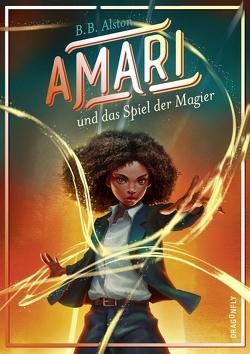 Amari und das Spiel der Magier von Alston,  B.B., Fliedner,  Hanna Christine, Michalski,  Jennifer, Segerer,  Katrin