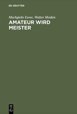 Amateur wird Meister von Euwe,  Machgielis, Meiden,  Walter