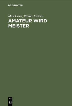 Amateur wird Meister von Euwe,  Max, Meiden,  Walter
