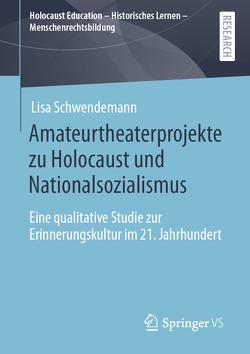 Amateurtheaterprojekte zu Holocaust und Nationalsozialismus von Schwendemann,  Lisa