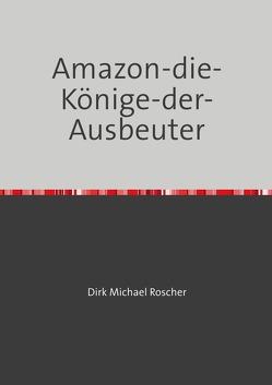 Amazon-die-Könige-der-Ausbeuter von Roscher,  Dr. Michael