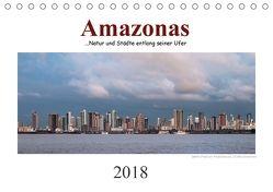 Amazonas, eine Reise entlang seiner Ufer (Tischkalender 2018 DIN A5 quer) von calmbacher,  Christiane