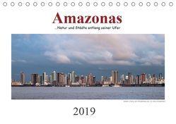 Amazonas, eine Reise entlang seiner Ufer (Tischkalender 2019 DIN A5 quer) von calmbacher,  Christiane