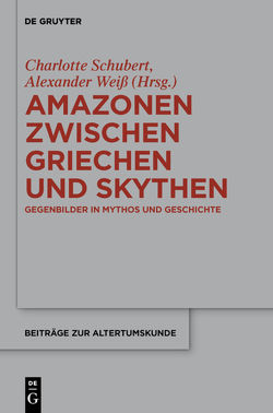 Amazonen zwischen Griechen und Skythen von Schubert,  Charlotte, Weiß,  Alexander