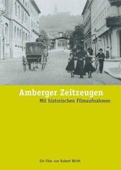 Amberger Zeitzeugen von Donhauser,  Hubert, Wirth,  Robert