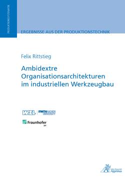 Ambidextre Organisationsarchitekturen im industriellen Werkzeugbau von Rittstieg,  Felix