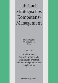 'Ambidextrie': Der unternehmerische Drahtseilakt zwischen Ressourcenexploration und -exploitation von Kerber,  Wolfgang, Stephan,  Michael