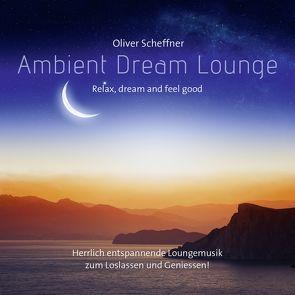 Ambient Dream Lounge von Scheffner,  Oliver