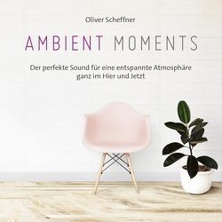 Ambient Moments von Scheffner,  Oliver