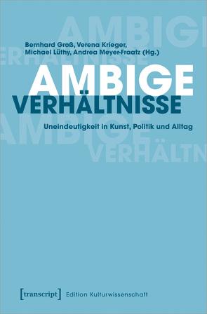 Ambige Verhältnisse von Gross,  Bernhard, Krieger,  Verena, Lüthy,  Michael, Meyer-Fraatz,  Andrea