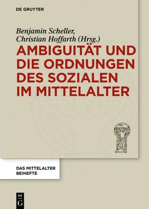 Ambiguität und die Ordnungen des Sozialen im Mittelalter von Hoffarth,  Christian, Scheller,  Benjamin