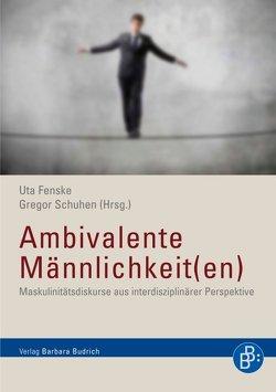Ambivalente Männlichkeit(en) von Fenske,  Uta, Schuhen,  Gregor