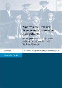 Ambivalente Orte der Erinnerung an deutschen Hochschulen von Bauer,  Joachim, Gerber,  Stefan, John,  Jürgen, Meinhold,  Gottfried