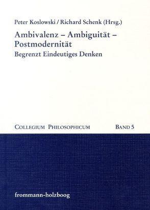 Ambivalenz – Ambiguität – Postmodernität von Koslowski,  Peter, Schenk,  Richard