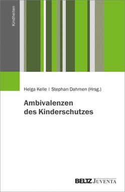 Ambivalenzen des Kinderschutzes von Dahmen,  Stephan, Kelle,  Helga