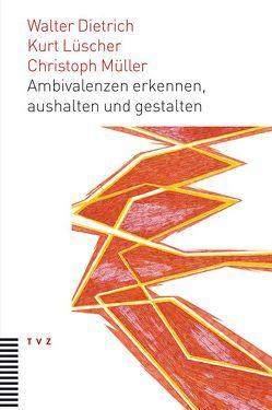 Ambivalenzen erkennen, aushalten und gestalten von Dietrich,  Walter, Lüscher,  Kurt, Müller,  Christoph