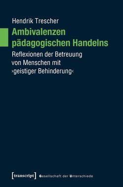 Ambivalenzen pädagogischen Handelns von Hauck,  Teresa, Trescher,  Hendrik