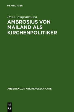 Ambrosius von Mailand als Kirchenpolitiker von Campenhausen,  Hans