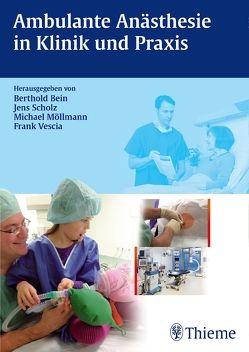Ambulante Anästhesie in Klinik und Praxis von Bein,  Berthold, Möllmann,  Michael, Scholz,  Jens, Vescia,  Frank