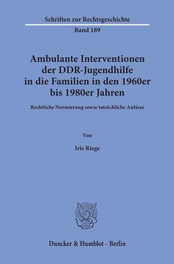 Ambulante Interventionen der DDR-Jugendhilfe in die Familien in den 1960er bis 1980er Jahren. von Riege,  Iris